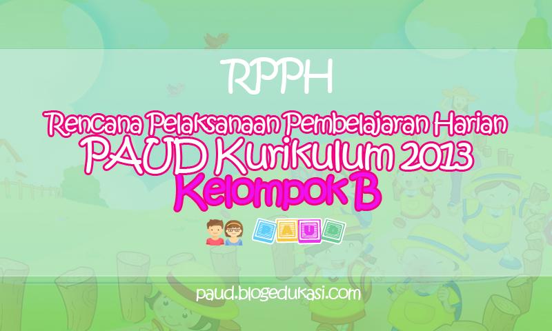 RPPH PAUD Kurikulum 2013 Kelompok B