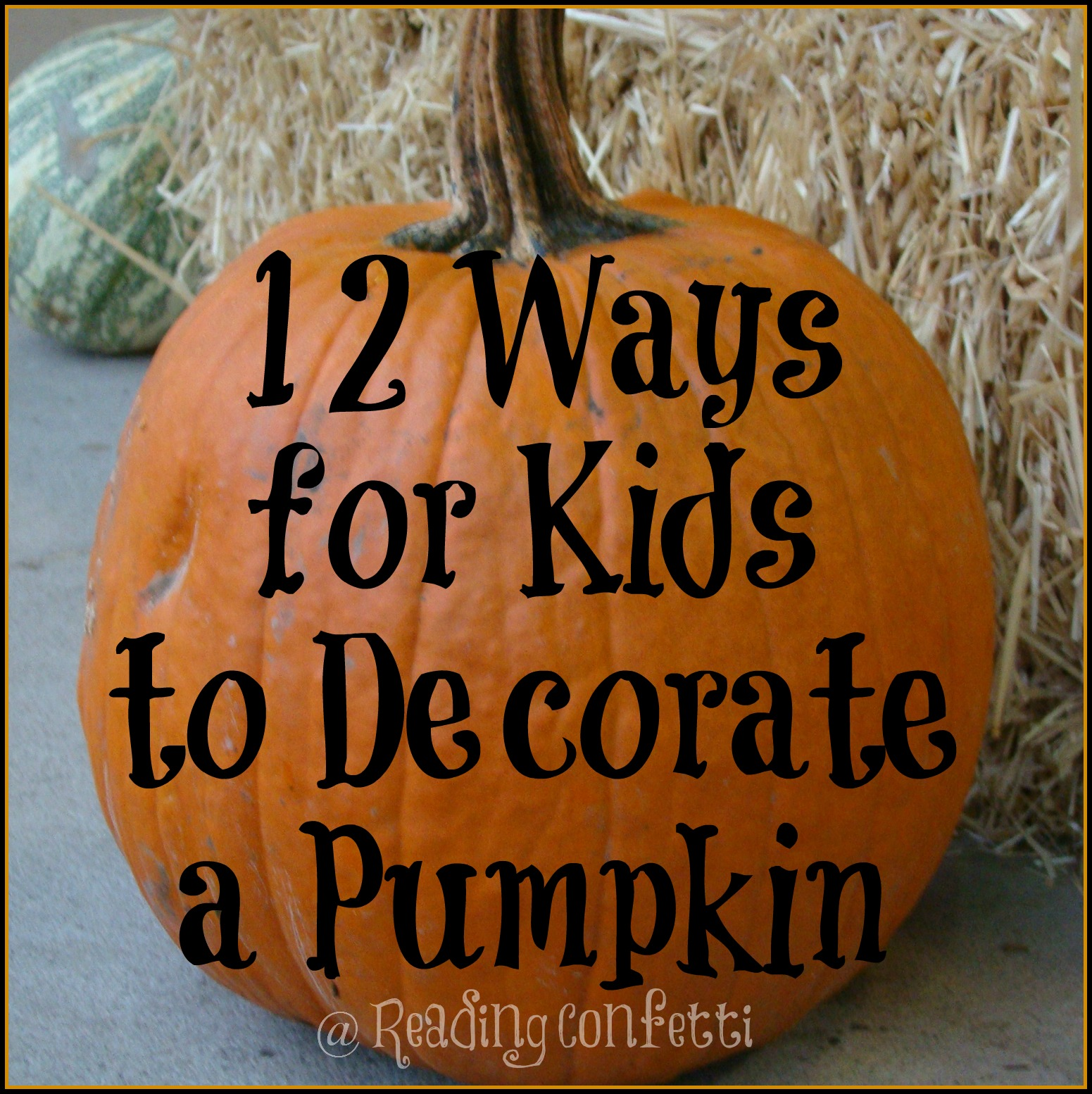 12 Ways To Decorate Halloween Pumpkins Kids Co Op Reading Confetti