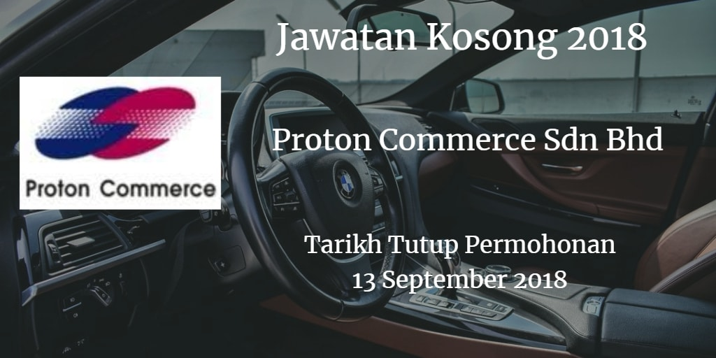 Jawatan Kosong Proton Commerce Sdn Bhd 13 September 2018