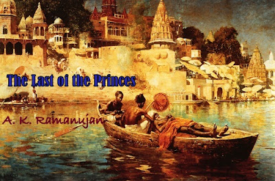 "A.K. RAmanujan's poem ""The Last of the Princes"""