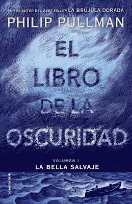 EL LIBRO DE LA OSCURIDAD #1 La Bella Salvaje. Philip Pullman (Roca - 9 Noviembre 2017) LITERATURA JUVENIL FANTASIA portada libro español
