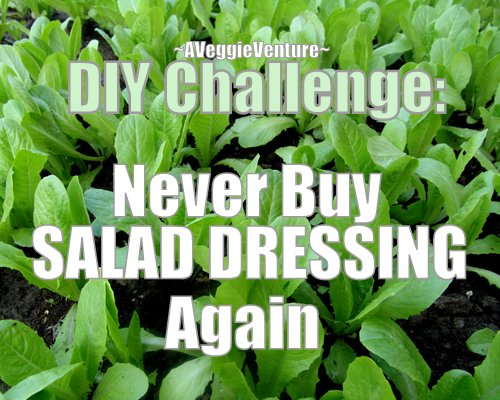 Never Buy Salad Dressing Again, a DIY challenge ♥ A Veggie Venture