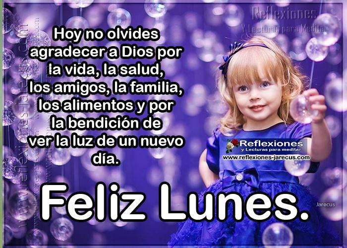 Feliz lunes, hoy no olvides agradecer a dios por la vida, la salud, los amigos, la familia, los alimentos y por la bendición de ver la luz de un nuevo día.