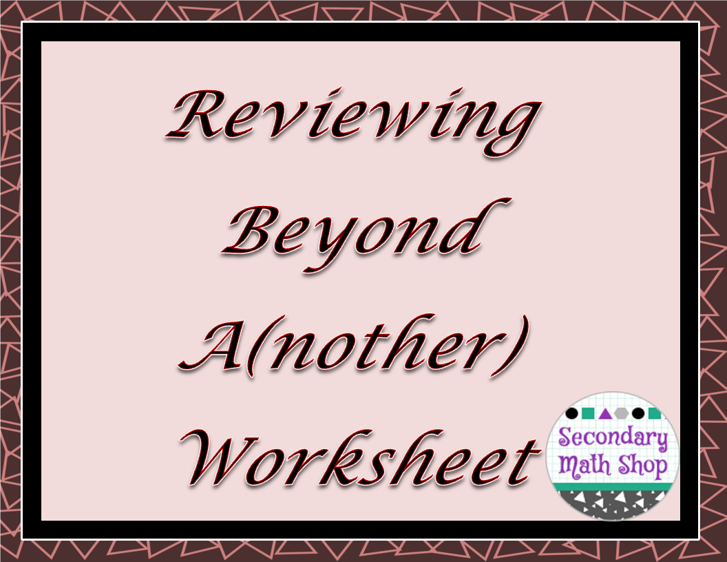 The Spectacular World Of Secondary Math Reviewing Beyond A Nother Worksheet