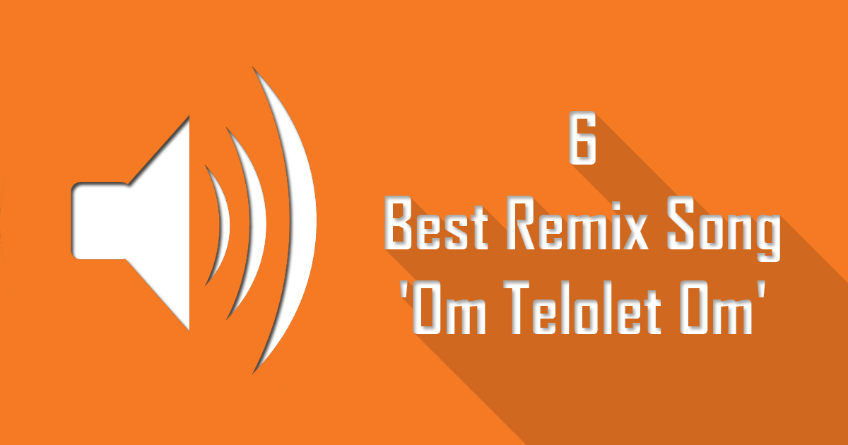 6 Best Remix Song 'Om Telolet Om'