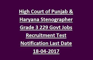 High Court of Punjab & Haryana Stenographer Grade 3 229 Govt Jobs Recruitment Test Notification Last Date 18-04-2017