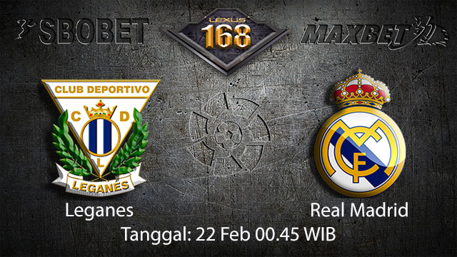PREDIKSIBOLA - PREDIKSI TARUHAN BOLA LEGANES VS REAL MADRID 22 FEBRUARI 2018 ( SPANISH LA LIGA )