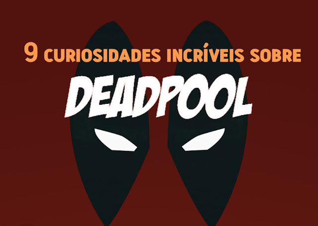 9 curiosidades incríveis sobre Deadpool