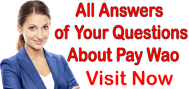 All Answers Of Your Questions About Pay Wao