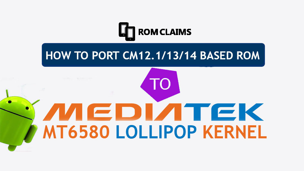 [Guide] How To Port CM 12.1/13/14.1 Based Rom To MT6580 Lollipop Based
