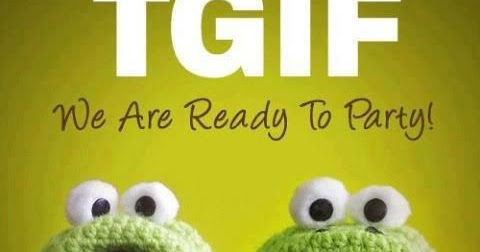 What A Crazy Week! It's TGIF - Are You Ready To Party?