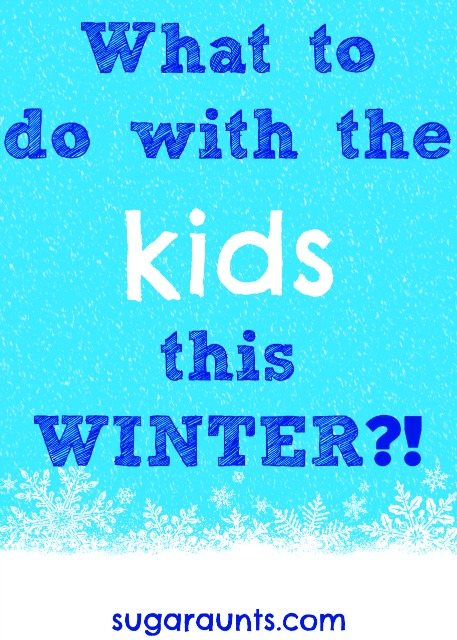 What to do with the kids in Winter?  Activities, crafts, learning, and play for the cold winter months. In door and outdoor ideas!