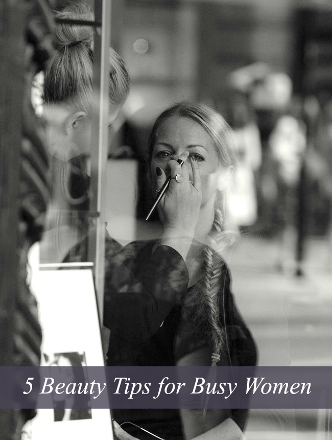 5 Beauty Tips for Busy Women