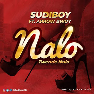 Sudi Boy Ft. Arrow Bwoy - Nalo x (Twendenalo)