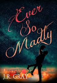 Ever So Madly by J.R Gray | Cover Love