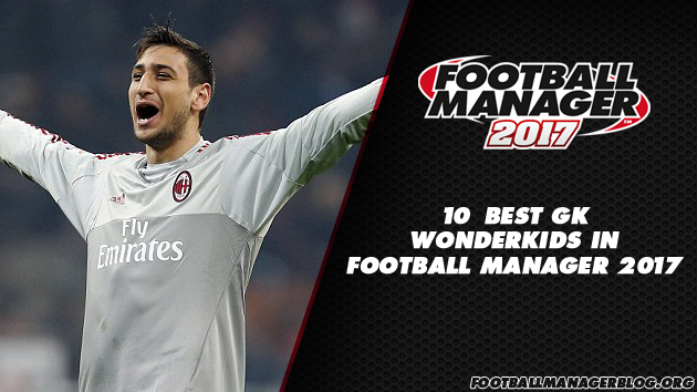 10 Best Football Manager 2017 Wonderkids - Goalkeepers