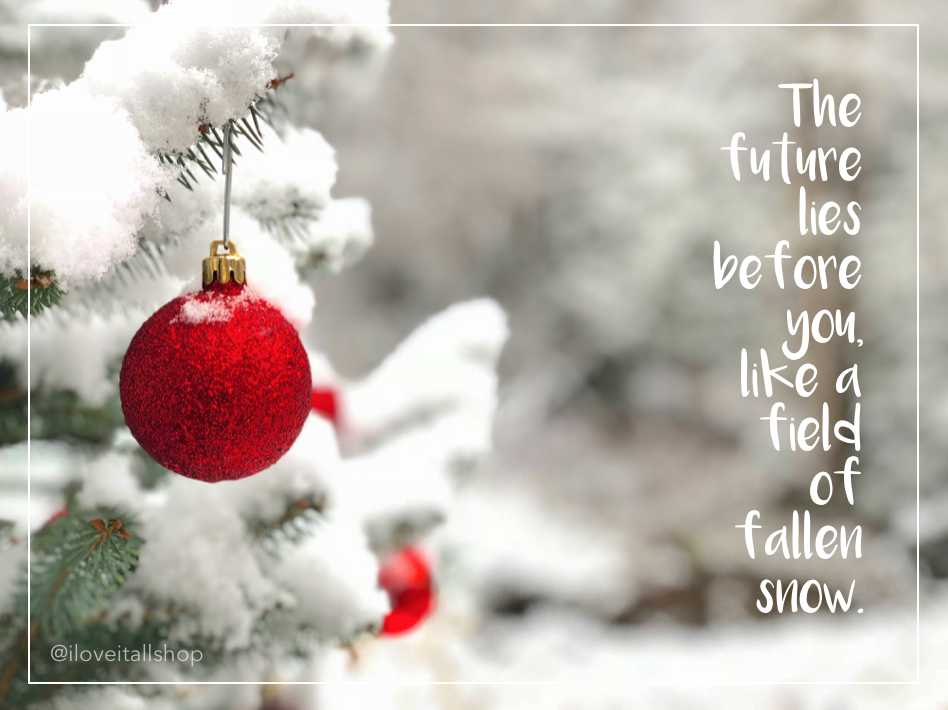 #snow #future #field #tree #ornament #quote #I Love It All