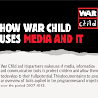 @mato74's visuals & notes: How War Child uses Media and IT