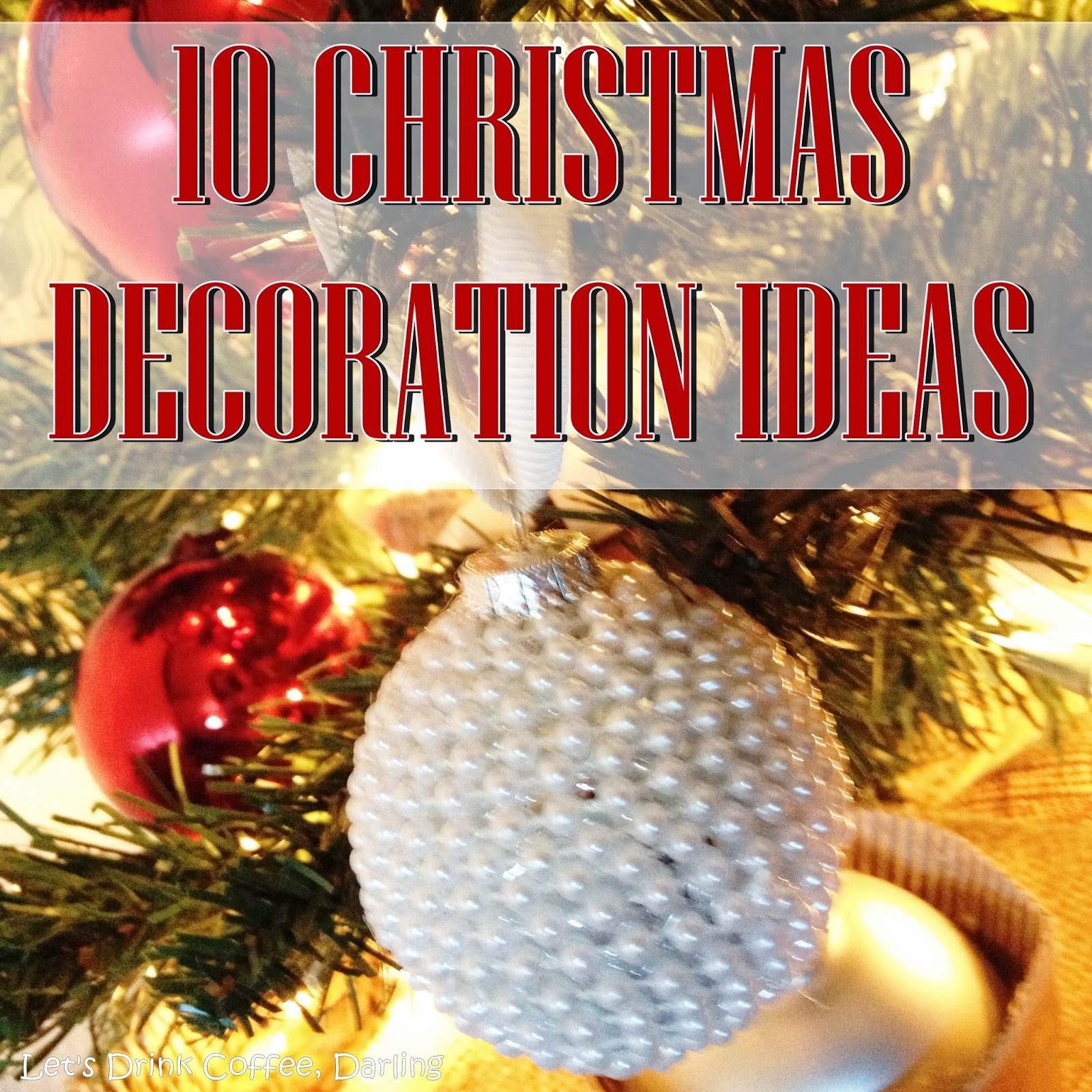 Let39;s Drink Coffee, Darling: 10 DIY Christmas Decoration Ideas