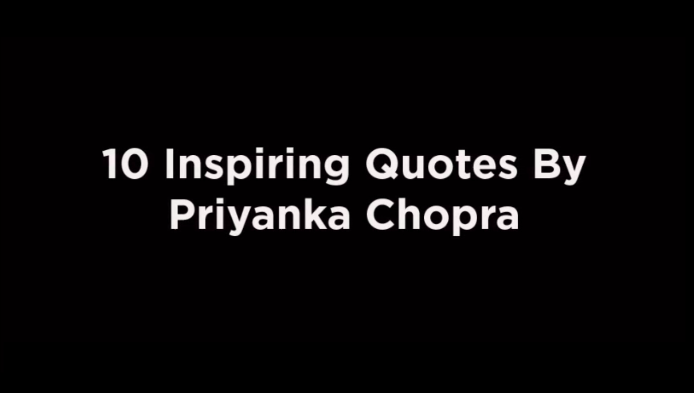10 Inspiring Quotes By Priyanka Chopra [video]