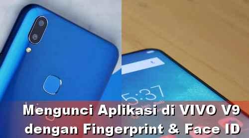 Cara Lock Aplikasi Vivo V9 dengan Sidik jari dan Face unlock