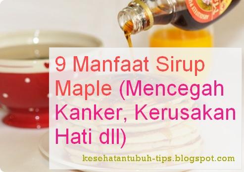 Manfaat Sirup Maple (Mencegah Kanker, Kerusakan Hati dll)