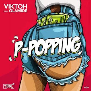 DOWNLOAD MUSIC: VIKTOH FT OLAMIDE – P-POPPING