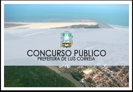 A Prefeitura Municipal de Luís Correia torna público a realização do Concurso Público - 2016