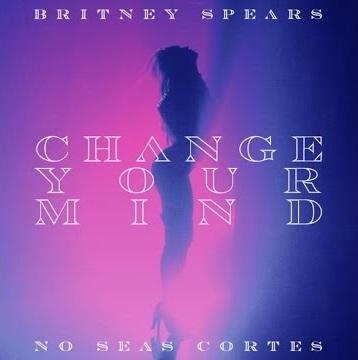 Britney Spears - Change Your Mind (No Seas Cortés) (Gustavo Andrade Remix)