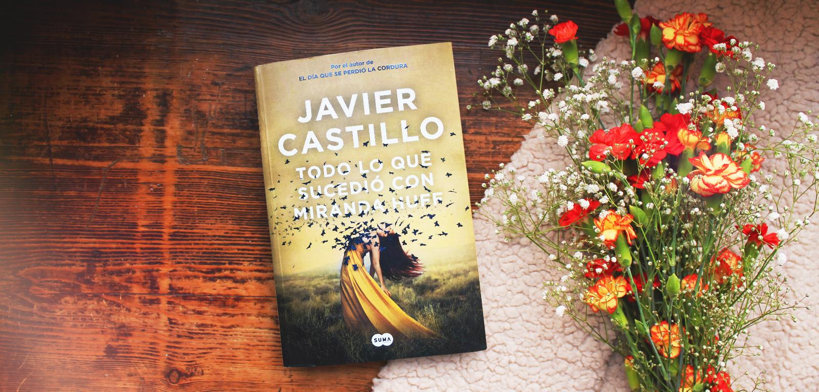 Todo lo que sucedió con Miranda Huff · Javier Castillo