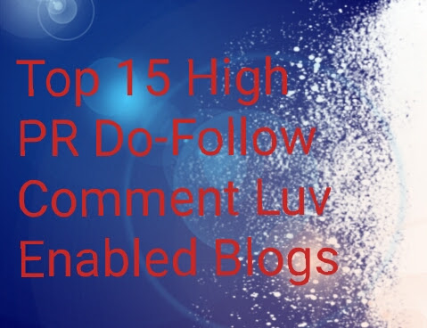 Top 15 High PR Do-Follow Comment Luv Enabled Blogs