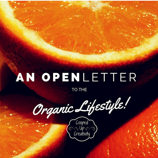 An Open Letter to the 'Organic' Lifestyle