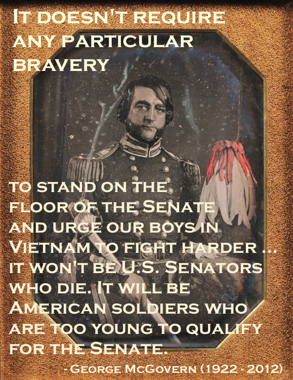 Daguerreotype portrait hand colored c.1850s. Quote by George McGovern. Senators are not brave when they send soldiers to die. Mexican War uniform. Armchair General and other stories of The Better Defense. marchmatron.com.png