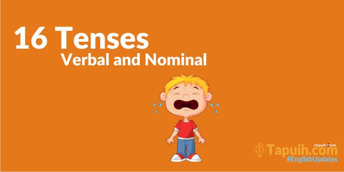 16 Tenses serta Penjelasan dalam Bentuk Verbal dan Nominal