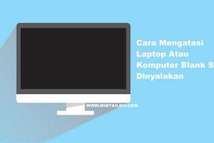 Cara Mengatasi Laptop Atau Komputer Blank Saat Dinyalakan