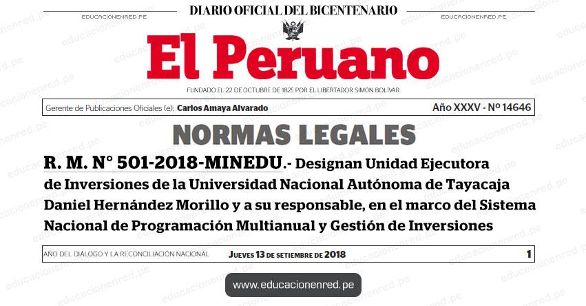 R. M. N° 501-2018-MINEDU - Designan Unidad Ejecutora de Inversiones de la Universidad Nacional Autónoma de Tayacaja Daniel Hernández Morillo y a su responsable, en el marco del Sistema Nacional de Programación Multianual y Gestión de Inversiones - www.minedu.gob.pe