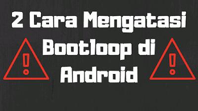 Cara Memperbaiki Hp Bootloop Yang Mentok Di Logo