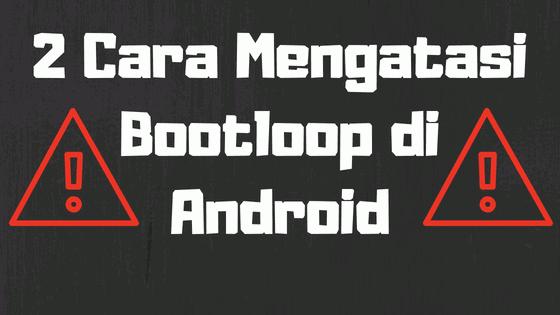 2 Cara Mengatasi Android Bootloop Tanpa PC Atau Laptop