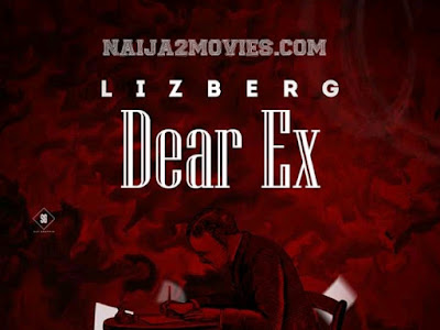 "Music: Lizberg Drops another Hit Song ""Dear Ex"" as he returns"