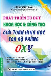Phát Triển Tư Duy Khoa Học Và Sáng Tạo Giải Toán Hình Học Tọa Độ Phẳng OXY - Hứa Lâm Phong
