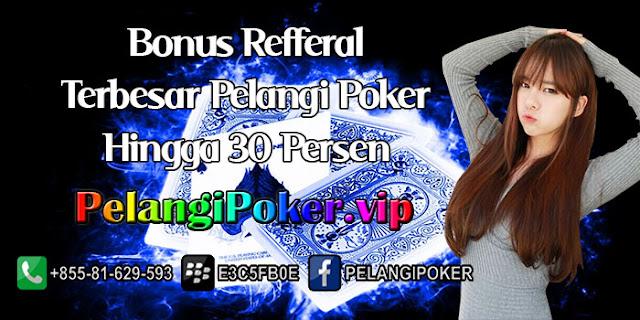 Bonus-Refferal-Terbesar-Pelangi-Poker-Hingga-30-Persen