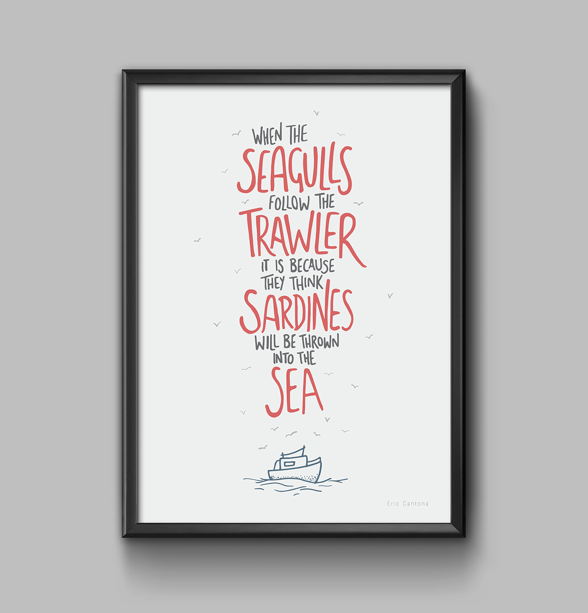 When the seagulls follow the trawler, it is because they think sardines will be thrown. Football Quotes Typographic Posters Gallery Footy Fair