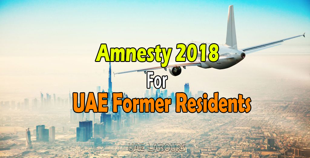 Amnesty 2018 for UAE Former residents with travel ban, amnesty 2018 for people with uae travel ban