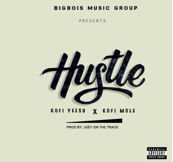 Kofi Yeesu -X- Kofi Mole - Hustle - Prod By Jeoy On The Track