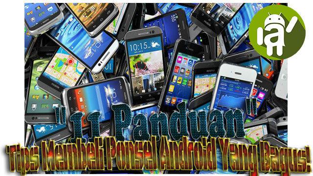 """""""11 Panduan"""" Tips Membeli Ponsel Android Yang Bagus"""