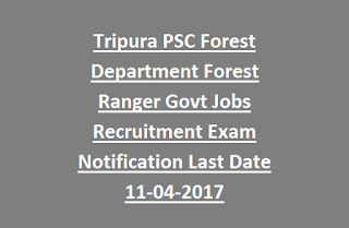 Tripura PSC Forest Department Forest Ranger Govt Jobs Recruitment Exam Notification Last Date 11-04-2017