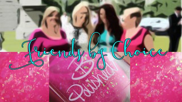 B Polished Friends by Choice