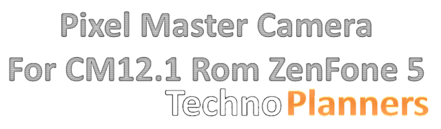 Install Pixel Master Camera on CM 12.1 Rom Zenfone 5