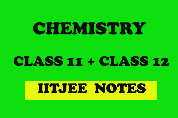 Chemistry all Notes For Class 11-Class 12 - IITJEE NOTES