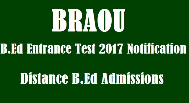 TS State, TS Notifications, BRAOU, B.Ed, B.Ed Entrance Test, Dr.B.R.Ambedkar Open University, Distance B.Ed Admissions, TS Admissions, AP Admissions, AP Notifications, Entrance Test